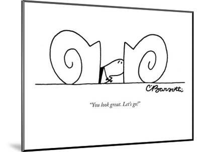"""""""You look great. Let's go!"""" - New Yorker Cartoon-Charles Barsotti-Mounted Premium Giclee Print"""