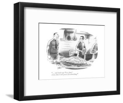 """. . . and don't say 'Yes, dear,' every time I tell you to do something."" - New Yorker Cartoon-Louis Jamme-Framed Premium Giclee Print"