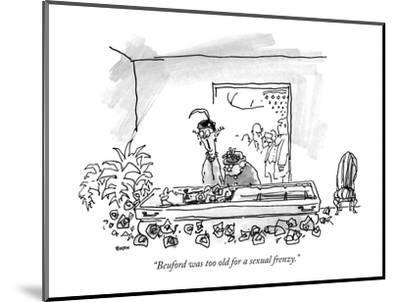 """""""Beuford was too old for a sexual frenzy."""" - New Yorker Cartoon-George Booth-Mounted Premium Giclee Print"""