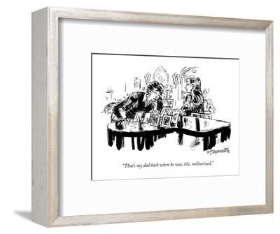 """That's my dad back when he was, like, militarized."" - New Yorker Cartoon-William Hamilton-Framed Premium Giclee Print"