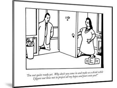 """""""I'm not quite ready yet.  Why don't you come in and make us a drink while?"""" - New Yorker Cartoon-Bruce Eric Kaplan-Mounted Premium Giclee Print"""