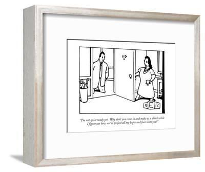 """""""I'm not quite ready yet.  Why don't you come in and make us a drink while?"""" - New Yorker Cartoon-Bruce Eric Kaplan-Framed Premium Giclee Print"""