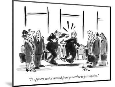 """""""It appears we've moved from proactive to preemptive."""" - New Yorker Cartoon-Lee Lorenz-Mounted Premium Giclee Print"""