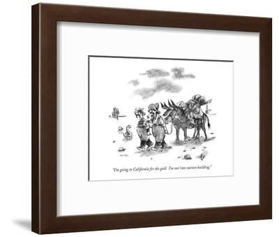 """I'm going to California for the gold.  I'm not into nation-building."" - New Yorker Cartoon-Frank Cotham-Framed Premium Giclee Print"