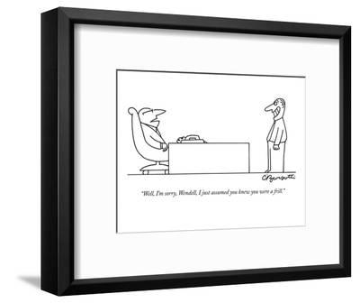 """""""Well, I'm sorry, Wendell, I just assumed you knew you were a frill."""" - New Yorker Cartoon-Charles Barsotti-Framed Premium Giclee Print"""