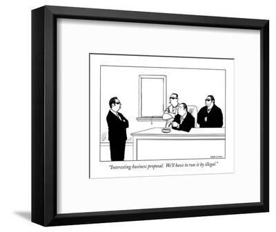 """Interesting business proposal.  We'll have to run it by illegal."" - New Yorker Cartoon-Alex Gregory-Framed Premium Giclee Print"