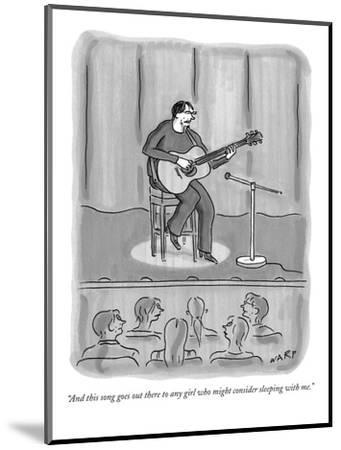 """And this song goes out there to any girl who might consider sleeping with?"" - New Yorker Cartoon-Kim Warp-Mounted Premium Giclee Print"