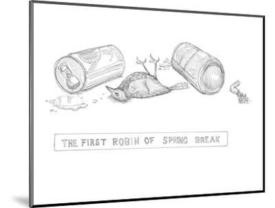 Drunk robin. - New Yorker Cartoon-Paul Noth-Mounted Premium Giclee Print