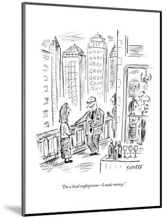 """I'm a local craftsperson?I make money."" - New Yorker Cartoon-David Sipress-Mounted Premium Giclee Print"
