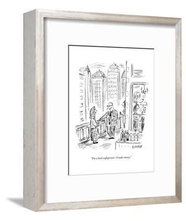 """I'm a local craftsperson?I make money."" - New Yorker Cartoon-David Sipress-Framed Premium Giclee Print"