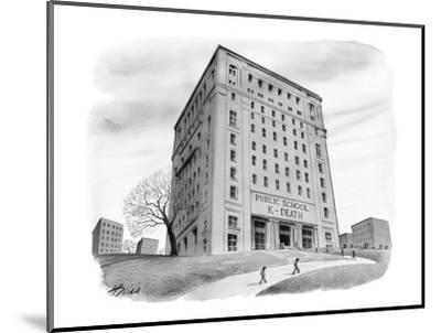 "School buidling with sign: ""Public School 261 K-Death"" - New Yorker Cartoon-Harry Bliss-Mounted Premium Giclee Print"