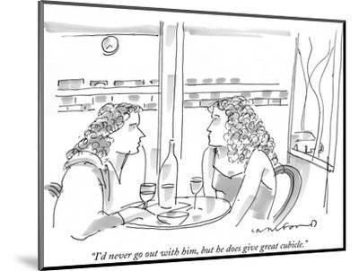 """I'd never go out with him, but he does give great cubicle."" - New Yorker Cartoon-Michael Crawford-Mounted Premium Giclee Print"