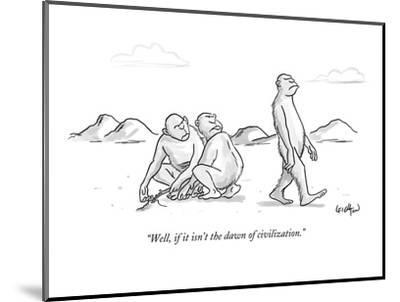 """Well, if it isn't the dawn of civilization."" - New Yorker Cartoon-Robert Leighton-Mounted Premium Giclee Print"