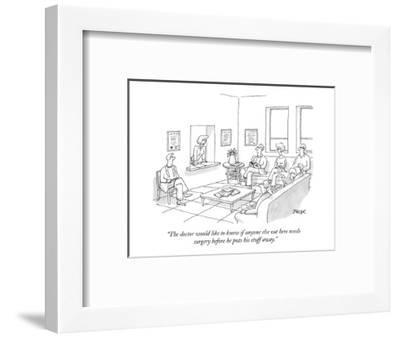 """""""The doctor would like to know if anyone else out here needs surgery befor?"""" - New Yorker Cartoon-Jack Ziegler-Framed Premium Giclee Print"""