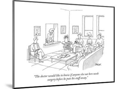 """""""The doctor would like to know if anyone else out here needs surgery befor?"""" - New Yorker Cartoon-Jack Ziegler-Mounted Premium Giclee Print"""