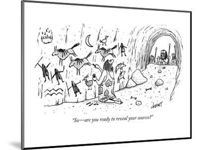 """""""So?are you ready to reveal your sources?"""" - New Yorker Cartoon-Tom Cheney-Mounted Premium Giclee Print"""