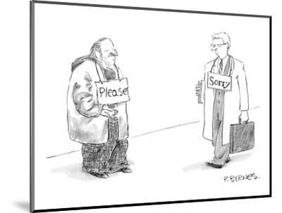 "Begging man has ""Please"" sign around his neck.  Passerby has ""Sorry"" sign ? - New Yorker Cartoon-Pat Byrnes-Mounted Premium Giclee Print"