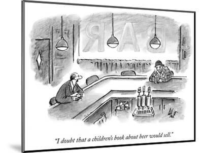 """""""I doubt that a children's book about beer would sell."""" - New Yorker Cartoon-Frank Cotham-Mounted Premium Giclee Print"""