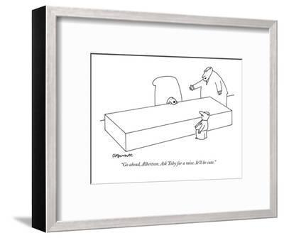 """""""Go ahead, Albertson. Ask Toby for a raise. It'll be cute."""" - New Yorker Cartoon-Charles Barsotti-Framed Premium Giclee Print"""