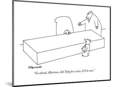 """""""Go ahead, Albertson. Ask Toby for a raise. It'll be cute."""" - New Yorker Cartoon-Charles Barsotti-Mounted Premium Giclee Print"""