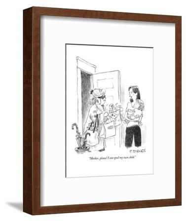 """Mother, please! I can spoil my own child."" - New Yorker Cartoon-Pat Byrnes-Framed Premium Giclee Print"