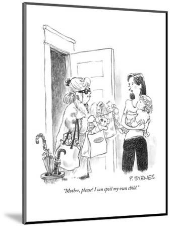 """Mother, please! I can spoil my own child."" - New Yorker Cartoon-Pat Byrnes-Mounted Premium Giclee Print"