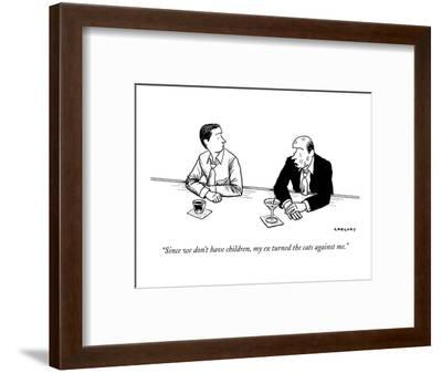 """Since we don't have children, my ex turned the cats against me."" - New Yorker Cartoon-Alex Gregory-Framed Premium Giclee Print"