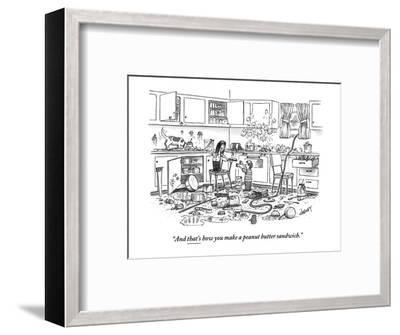 """""""And that's how you make a peanut-butter sandwich."""" - New Yorker Cartoon-Tom Cheney-Framed Premium Giclee Print"""