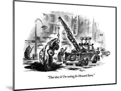 """That does it!  I'm voting for Howard Stern."" - New Yorker Cartoon-Lee Lorenz-Mounted Premium Giclee Print"