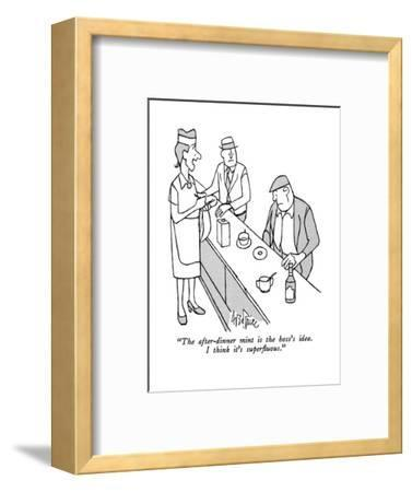 """""""The after-dinner mint is the boss's idea.  I think it's superfluous."""" - New Yorker Cartoon-George Price-Framed Premium Giclee Print"""