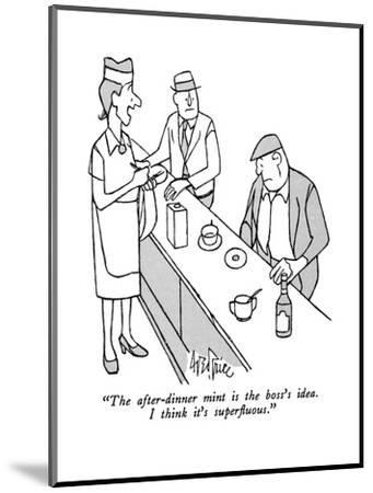 """The after-dinner mint is the boss's idea.  I think it's superfluous."" - New Yorker Cartoon-George Price-Mounted Premium Giclee Print"