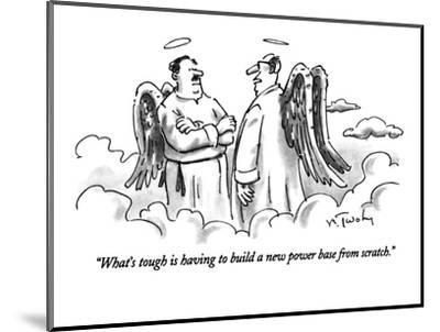 """""""What's tough is having to build a new power base from scratch."""" - New Yorker Cartoon-Mike Twohy-Mounted Premium Giclee Print"""