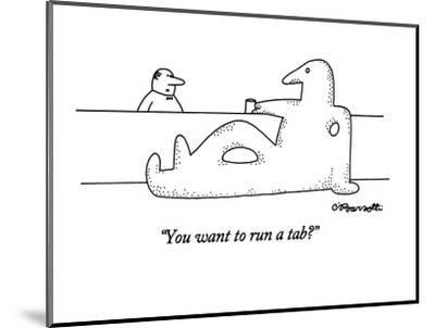 """You want to run a tab?"" - New Yorker Cartoon-Charles Barsotti-Mounted Premium Giclee Print"