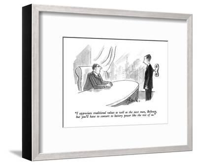 """""""I appreciate traditional values as well as the next man, Belknap, but you?"""" - New Yorker Cartoon-Edward Frascino-Framed Premium Giclee Print"""