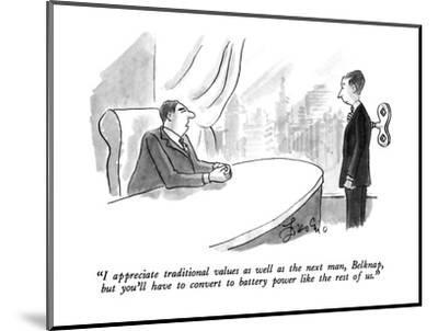 """""""I appreciate traditional values as well as the next man, Belknap, but you?"""" - New Yorker Cartoon-Edward Frascino-Mounted Premium Giclee Print"""