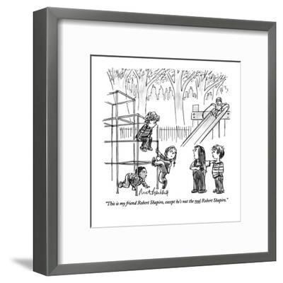 """This is my friend Robert Shapiro, except he's not the real Robert Shapiro?"" - New Yorker Cartoon-Mort Gerberg-Framed Premium Giclee Print"