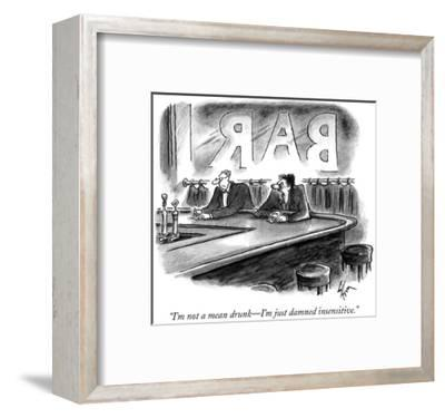 """""""I'm not a mean drunk—I'm just damned insensitive."""" - New Yorker Cartoon-Frank Cotham-Framed Premium Giclee Print"""