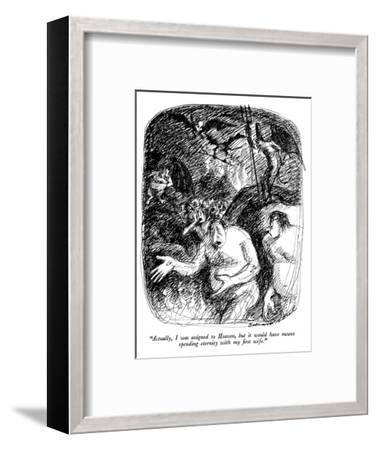 """""""Actually, I was assigned to Heaven, but it would have meant spending eter…"""" - New Yorker Cartoon-Edward Sorel-Framed Premium Giclee Print"""