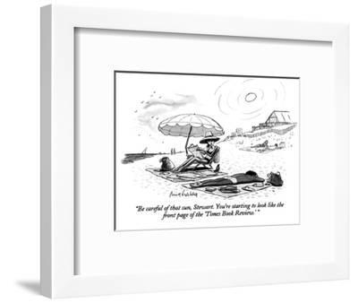 """""""Be careful of that sun, Stewart. You're starting to look like the front p…"""" - New Yorker Cartoon-Mort Gerberg-Framed Premium Giclee Print"""