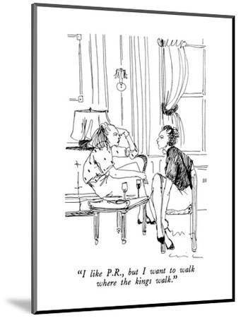 """I like P.R., but I want to walk where the kings walk."" - New Yorker Cartoon-Richard Cline-Mounted Premium Giclee Print"