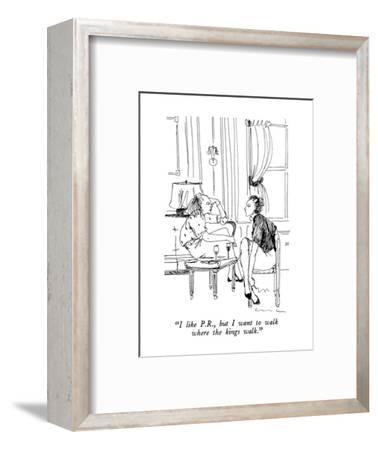 """I like P.R., but I want to walk where the kings walk."" - New Yorker Cartoon-Richard Cline-Framed Premium Giclee Print"