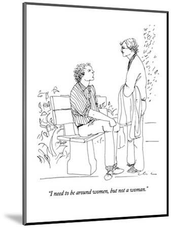 """""""I need to be around women, but not a woman."""" - New Yorker Cartoon-Richard Cline-Mounted Premium Giclee Print"""