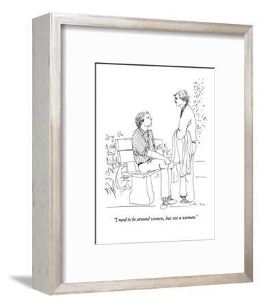 """""""I need to be around women, but not a woman."""" - New Yorker Cartoon-Richard Cline-Framed Premium Giclee Print"""