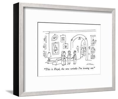 """This is Floyd, the new wrinkle I'm ironing out."" - New Yorker Cartoon-Michael Maslin-Framed Premium Giclee Print"