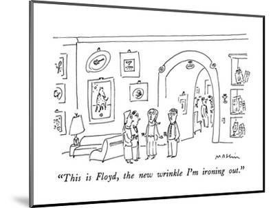 """This is Floyd, the new wrinkle I'm ironing out."" - New Yorker Cartoon-Michael Maslin-Mounted Premium Giclee Print"