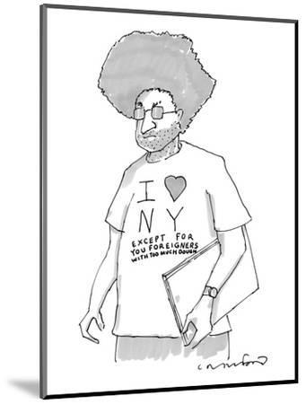 """A disgruntled man with large hair and stubble wears a shirt that says, """"I ?"""" - New Yorker Cartoon-Michael Crawford-Mounted Premium Giclee Print"""