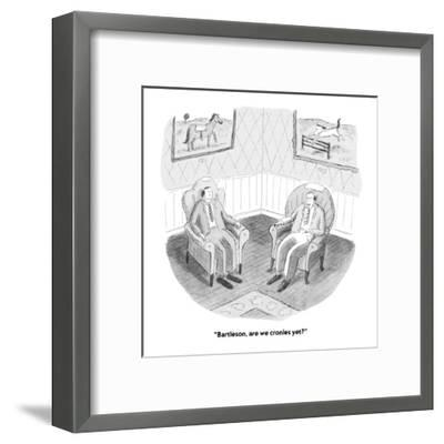 """""""Bartleson, are we cronies yet?"""" - New Yorker Cartoon-Roz Chast-Framed Premium Giclee Print"""