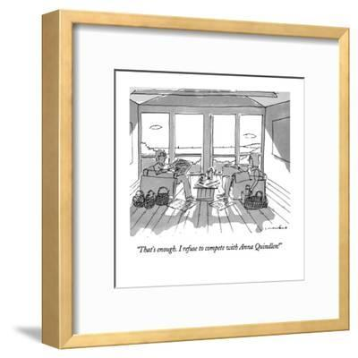"""""""That's enough.  I refuse to compete with Anna Quindlen!"""" - New Yorker Cartoon-Michael Crawford-Framed Premium Giclee Print"""
