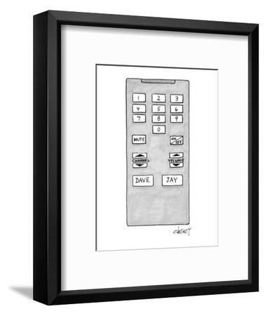 Television remote control has buttons for Dave (Letterman) and Jay (Leno). - New Yorker Cartoon-Tom Cheney-Framed Premium Giclee Print
