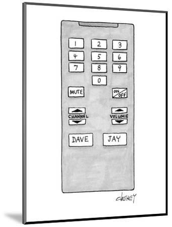 Television remote control has buttons for Dave (Letterman) and Jay (Leno). - New Yorker Cartoon-Tom Cheney-Mounted Premium Giclee Print
